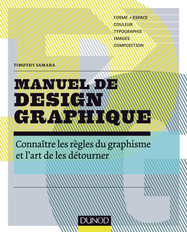 Manuel de design graphique - Forme et espace, couleur, typo, images, composition : pour des créations originales et percutantes - Timothy Samara