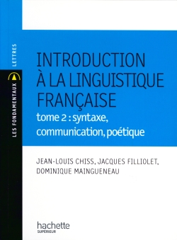 Introduction à la linguistique - Tome 2 : Syntaxe, communication, poétique