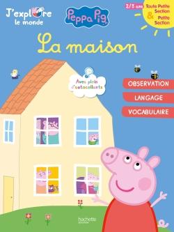 Peppa Pig J'explore le monde : La maison TPS-PS