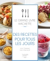 Le grand Livre Hachette des recettes pour tous les jours