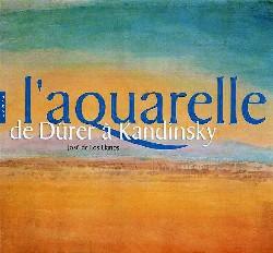 L'Aquarelle. De Dürer à Kandinsky