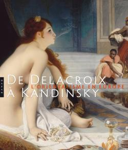 De Delacroix à Kandinsky - L'Orientalisme en Europe