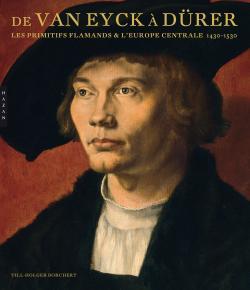 De Van Eyck à Dürer - Les primitifs flamands et l'Europe centrale 1430/1530