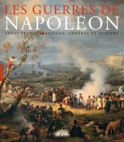 Les guerres de Napoléon Louis-François Lejeune général et peintre