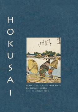 Hokusai Coup d'oeil sur les deux rives de la rivière Sumida suivi de la rivière Yodo