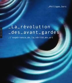 La révolution des Avant-gardes, l'expérience de la Vérité en art
