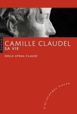 Camille Claudel. Sa vie