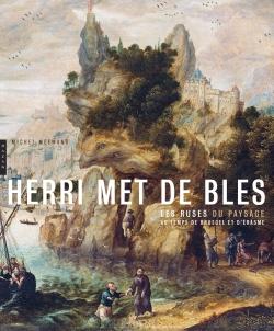 Herri Met de Bles.Les ruses du paysage au temps de Bruegel et d'Erasme