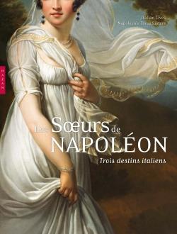 Les soeurs de Napoléon, trois destins italiens