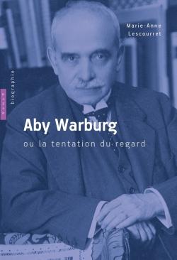 Aby Warburg ou la tentation du regard. Biographie