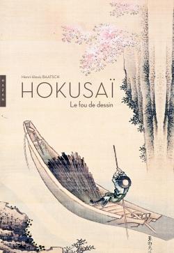 Hokusai. Le fou de dessin Nouvelle édition 2014