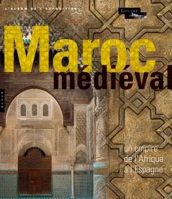 Le Maroc médiéval. Un empire de l'Afrique à l'Espagne. L'album