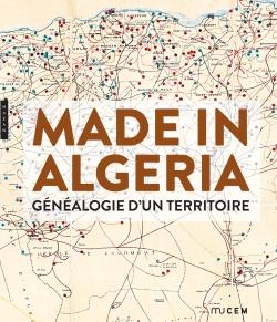 Made in Algéria. Généalogie d'un territoire