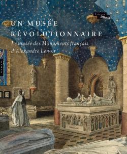 Un musée révolutionnaire. Le Musée des Monuments français d'Alexandre Lenoir