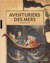Aventuriers des mers. VIIe-XVIIe siècle. Catalogue d'exposition