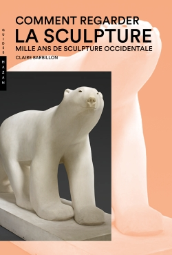 Comment regarder la sculpture. Mille ans de sculpture occidentale