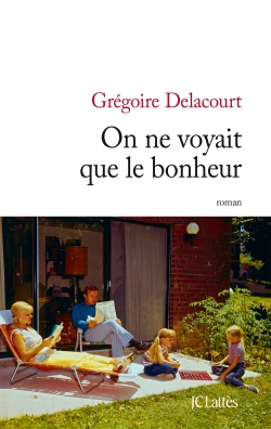 On ne voyait que le bonheur, Grégoire Delacourt
