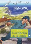 Bangor : L'orphelin de la lande