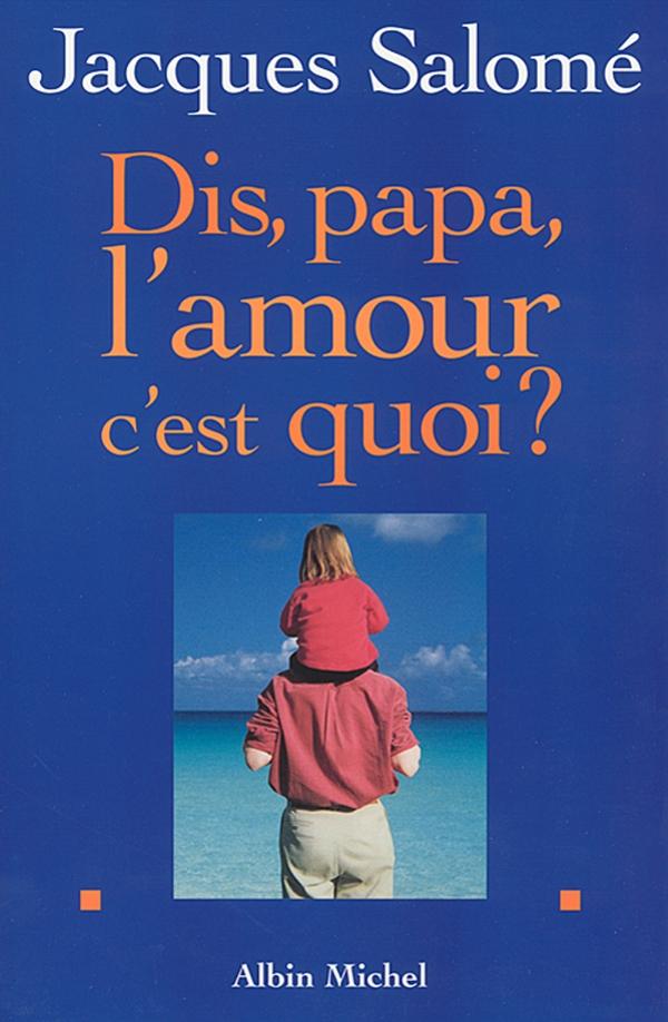 Dis papa, l'amour c'est quoi ?