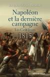 Napoléon et la dernière campagne. Les Cent-Jours 1815