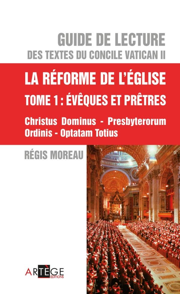 Guide de lecture des textes du concile Vatican II, la réforme de l'Eglise - Tome 1