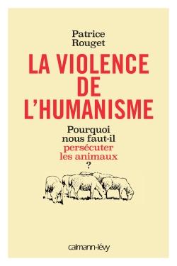 La Violence de l'humanisme -