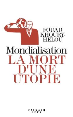 Mondialisation: la mort d'une utopie -