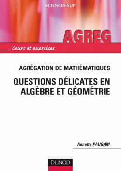 Agrgation de mathmatiques - Questions dlicates en Algbre et Gomtrie