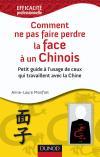 Comment ne pas faire perdre la face à un Chinois : Petit guide à l'usage de ceux qui travaillent en Chine