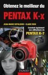 Obtenez le meilleur du Pentax K-x : Convient aussi aux utilisateurs du Pentax K7