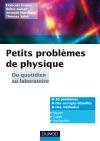 Petits problèmes de physique : du quotidien au laboratoire : Corrigés détaillés, méthodes