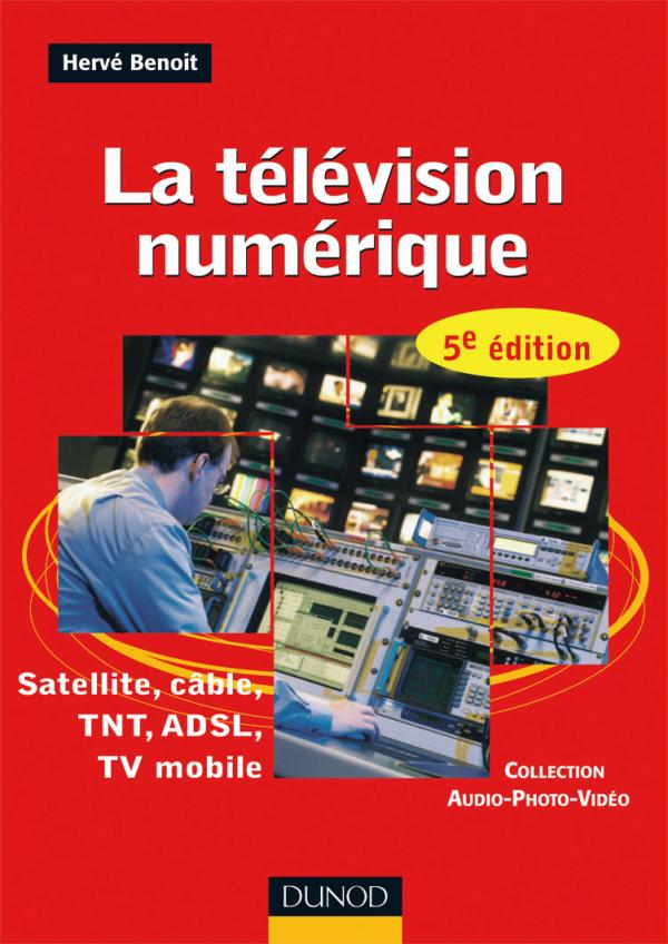 La t?l?vision num?rique - 5?me ?dition - Satellite, c?ble, TNT, ADSL