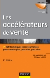 Les acclrateurs de vente : 100 techniques incontournables pour vendre plus, plus vite, plus che