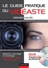 Le guide pratique du vidéaste (livre + DVD) : Matériel, tournage, montage : apprenez à filmer comme un pro