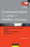 Communication de crise et médias sociaux : Anticiper et prévenir les risques d'opinion - Protéger sa e-reputation - Gérer les crises