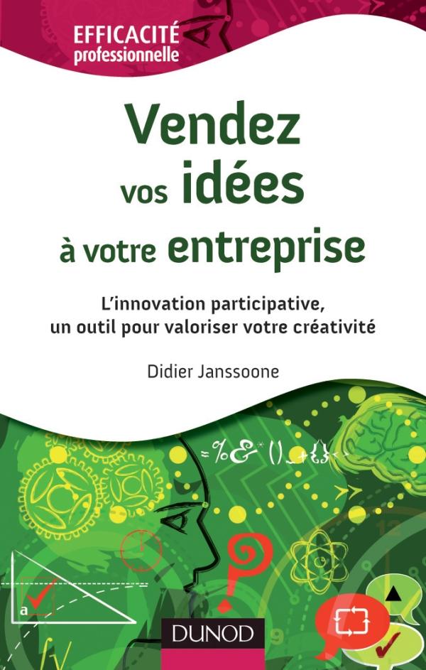 Vendez vos id?es ? votre entreprise - L'innovation participative, un outil pour valoriser votre cr?a