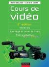 Cours de vidéo - 2e éd. : Matériels, tournage et prise de vues, post-production