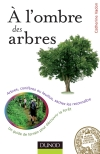 A l'ombre des arbres : Un guide de terrain pour découvrir la forêt