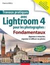 Travaux pratiques avec Lightroom 4 pour les photographes : Fondamentaux : Apprenez à retoucher, organiser et diffuser vos photos
