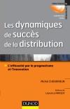 Les dynamiques de succès de la distribution : L'efficacité par le pragmatisme et l'innovation