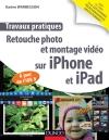 Travaux pratiques : retouche photo et montage vidéo sur iPhone et iPad : A jour de l'IOS 5