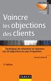 Vaincre les objections des clients : Techniques de rfutation et rponses aux 55 objections les plus frquentes