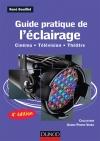 Guide pratique de l'éclairage - 4e édition : Cinéma - Télévision - Théâtre