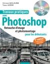 Travaux pratiques avec Photoshop - 2e édition : Retouche d'image et photomontage pour les débutants