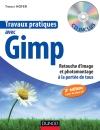 Travaux pratiques avec Gimp - 2e édition : Retouche d'image et photomontage à la portée de tous