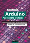 Arduino : Applications avancées : Claviers tactiles, télécommande par Internet, géolocalisation, applications sans fil...