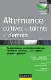 Alternance : cultivez les talents de demain : Apprentissage, professionnalisation, formation continue... : un système gagnant-gagnant