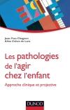 Les pathologies de l'agir chez l'enfant : Approche clinique et projective