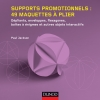 Supports promotionnels : 49 maquettes  plier : Dpliants, enveloppes, flexagones, botes  nigmes et autres objets interactifs