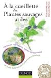 À la cueillette des plantes sauvages utiles : Plantes médicinales, tincturiales, aromatiques... sachez les reconnaître